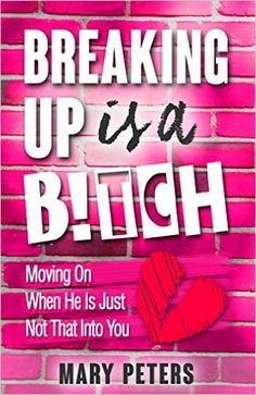 Breaking Up is A B!tch: Moving On When He Is Just Not That Into You (divorce, breaking up, divorce advice, relationships) - Kindle edition by Mary Peters. Health, Fitness & Dieting Kindle eBooks @ Amazon.com.