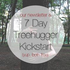 Our Newsletter & 7 Dat Treehugger Kickstart
