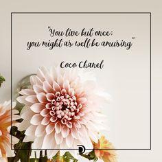 Coco Chanel Said an amazing motto.