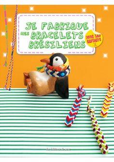 Je fabrique mes bracelets brésiliens - Bijoux - Loisirs créatifs - Editions de Saxe - Editions de Saxe