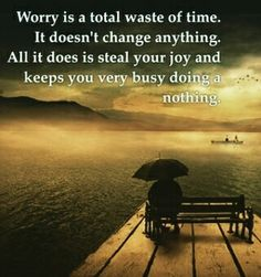 """Worrying is not a useful output. Worrying doesn't change outcomes. Worrying ruins your day. Worrying distracts you from the work at hand. You may have fooled yourself into thinking that it's useful or unavoidable, but it's not."""
