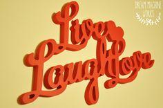 Live Laugh Love by dreammachineworks. www.dreammachineworks.com