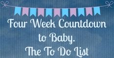 4 Week Countdown to Baby. The To Do List. Via @Rock On Mommies