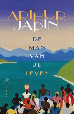 """""""De man van je leven"""" - Arthur Japin (2013, de Arbeiderspers)"""