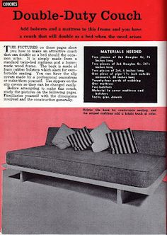 Tutorial Tuesday: Make your Own Mid Century Daybed. This Tutorial courtesy of The Mechanix Illustrated How- To-Do-It Encyclopedia Volume 6, 1961 edition.This encyclopedia is awesome. Of course there is no info on the slipcovers for the bolsters and mattress.. In the DIY world of yore, this info must be common sense...