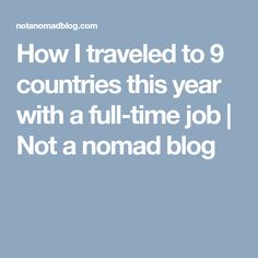 How I traveled to 9 countries this year with a full-time job | Not a nomad blog