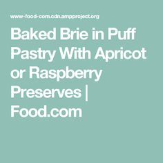 Baked Brie in Puff Pastry With Apricot or Raspberry Preserves | Food.com