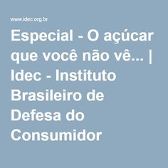Especial - O açúcar que você não vê... | Idec - Instituto Brasileiro de Defesa do Consumidor