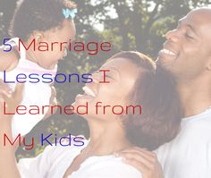 5 Marriage Lessons I Learned from My Kids #lessons #marriage #parenting