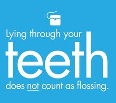 Lying through your teeth does not count as flossing. #Teeth #Flossing