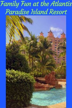 Family Fun at the Atlantis Paradise Island Resort pin