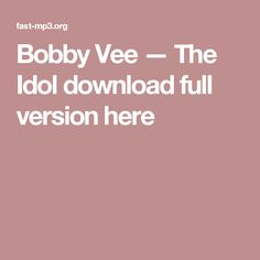 Bobby Vee — The Idol download full version here