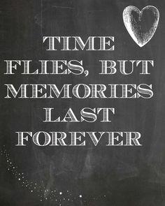 Time flies, but memories last forever.