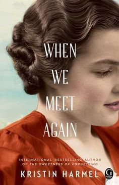 WWII Historical fiction novel, When We Meet Again by Kristin Harmel: Emily thinks she's lost everything…until a mysterious painting leads her to what she wants most in the world. | Women's fiction | historical fiction | WWII novels