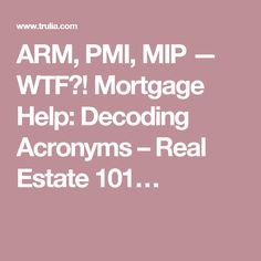 ARM, PMI, MIP — WTF?! Mortgage Help: Decoding Acronyms – Real Estate 101…