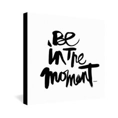 #be in the #moment
