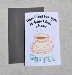 Coffee Love How I feel about you funny romantic card by yayhooray