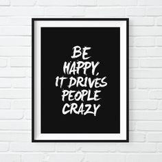 'Be Happy It Drives People Crazy' Print by The Motivated Type #inspiration #quote #motivation