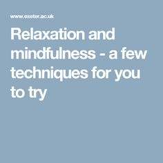 Relaxation and mindfulness - a few techniques for you to try
