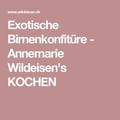 Exotische Birnenkonfitüre - Annemarie Wildeisen's KOCHEN