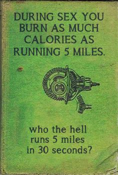 Inspiration quotes & Words of Wisdom: During sex you as many calories as running 5 miles. Who runs 5 miles in 30 seconds?
