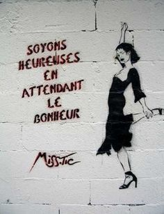 """Miss.Tic Tag - arrondissement, Paris """"Let´s be cheerful while wainting for Happiness"""" Clever. """"A ser alegres mientras esperemos la Alegría! Tag Street Art, Street Art Graffiti, Street Art Quotes, Illustrations, Illustration Art, Humor Grafico, Street Artists, Graffiti Artists, Happiness"""