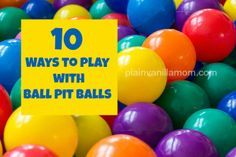 10 Ways to play with ball pit balls. Lots of fun for any age but some great activities listed here for older babies and toddlers
