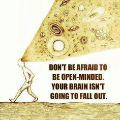 """""""Don't be afraid to be open-minded. Your brain isn't going fall out."""""""