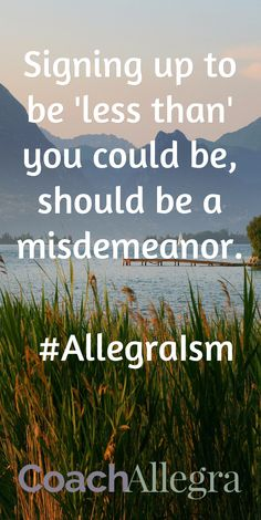 Signing up to be 'less than' isn't cute. It should be a misdemeanor. #AllegraIsm #confidence #punchfearinthethroat
