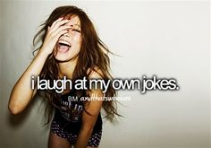 LOL yes i think I am so funny at least in my own mind