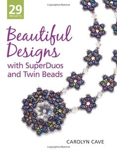 £13.08 Beautiful Designs with SuperDuos and Twin Beads: Amazon.co.uk: Carolyn Cave: 9781627000543: Books