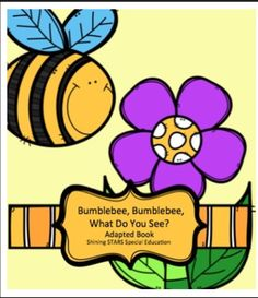 This adapted book works well for students who have autism, are non-verbal or have limited language, ELL learners, or in early childhood.  https://www.teacherspayteachers.com/Product/Bumblebee-Bumblebee-What-Do-You-See-An-Insect-and-Spring-Adapted-Book-1762849