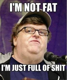 Michael moore ia an asshole