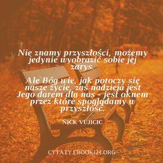 Nick Vujicic cytat o przyszłości Nick Vujicic, Day, Inspiration, Decor, Biblical Inspiration, Dekoration, Decoration, Inhalation