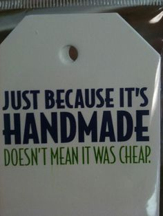 Just because it's handmade doesn't mean it was cheap.