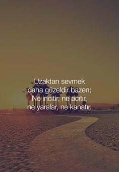 Uzaktan sevmek daha güzeldir bazen; Ne incitir, ne acıtır, ne yaralar, ne kanatır...