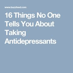 16 Things No One Tells You About Taking Antidepressants