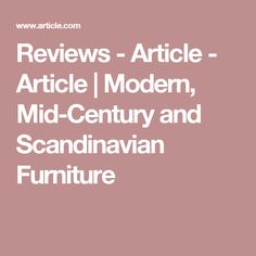 Reviews - Article - Article | Modern, Mid-Century and Scandinavian Furniture