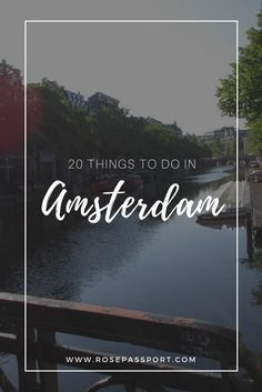 20 Things to do in Amsterdam - - travel tips to traveling to Amsterdam, Netherlands in spring, summer, fall or winter! - -