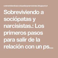 Sobreviviendo a sociópatas y narcisistas.: Los primeros pasos para salir de la relación con un psicópata o narcisista.