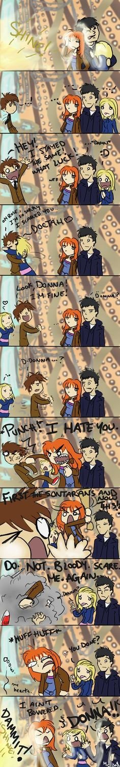The Doctor's relationships with Donna and Rose, lol.