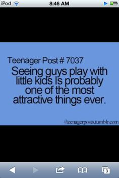 "Teenage post ""seeing guys play with little kids is probably one of the most attractive things ever."" so, true funny teenager Teenager Posts Boys, Teenager Posts Crushes, Teenager Quotes, Teen Posts, Teen Quotes, Funny Quotes, Being A Teenager, Lunch Boxe, Quotes Thoughts"