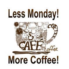 Less Monday! More Coffee!