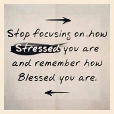 Stop Focusing On How Stressed Thoughts, Blessed, Remember This, Life, Stress ,