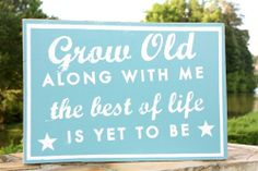 Grow Old With Me ~ Rustic Sign.