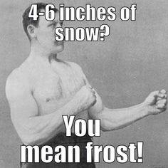 manly snow meme - quickmeme
