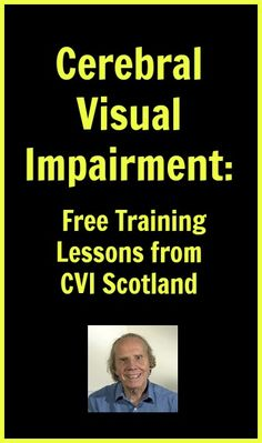 Cerebral Visual Impairment: Free Training Lessons from CVI Scotland Visually Impaired Activities, Occipital Lobe, Eye Anatomy, Visual Impairment, Apraxia, Online Lessons, Facial Recognition, Cerebral Palsy