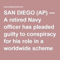 SAN DIEGO (AP) — A retired Navy officer has pleaded guilty to conspiracy for his role in a worldwide scheme to bilk the Navy out of millions of dollars for port services. Federal prosecutors say Edmond Aruffo entered the plea Thursday in San Diego. He faces up to five years in prison. Aruffo retired from the Navy as a lieutenant commander in 2007. He became manager of Japan operations for Glenn Defense Marine Asia, a Singapore-based company that serviced Navy ships and submarines in the…