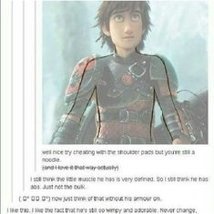 OH MY GOD! People are so smart! I was actually hoping for a scene in 'HTTYD2', where Hiccup *wasn't* wearing his armor.