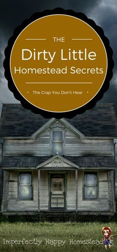 Dirty Little Homestead Secrets. The crap you don't hear about being a homesteader.